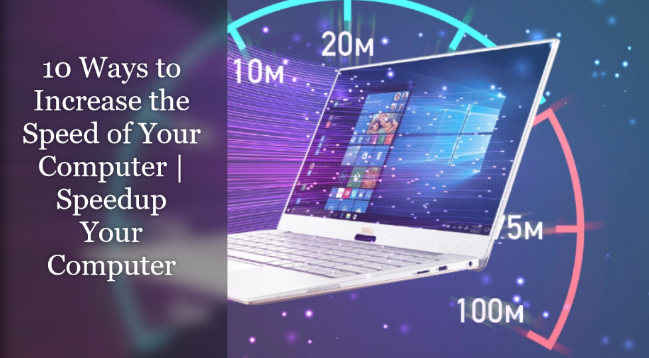 10 Ways to Increase the Speed of Your Computer | Speedup Your Computer